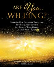 Are You Willing?: Sharing Our Greatest Treasure, Stories About loving All People With Grace, Mercy And Truth.