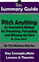 SUMMARY: Pitch Anything: An Innovative Method for Presenting, Persuading and Winning the Deal: By Oren Klaff | The MW Summary Guide