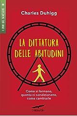 La dittatura delle abitudini: Come si formano, quanto ci condizionano, come cambiarle (Italian Edition) Kindle Edition