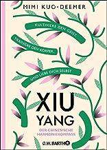 XIU YANG - Der chinesische Harmoniekompass: Kultiviere den Geist, trainiere den Körper und liebe dich selbst