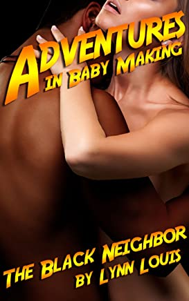 Adventures in Baby Making 3: The Black Neighbor: (White Woman Black Man, Cheating, Affair) (English Edition)
