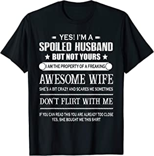 Yes I'm a spoiled husband but not yours I am the property of T-Shirt