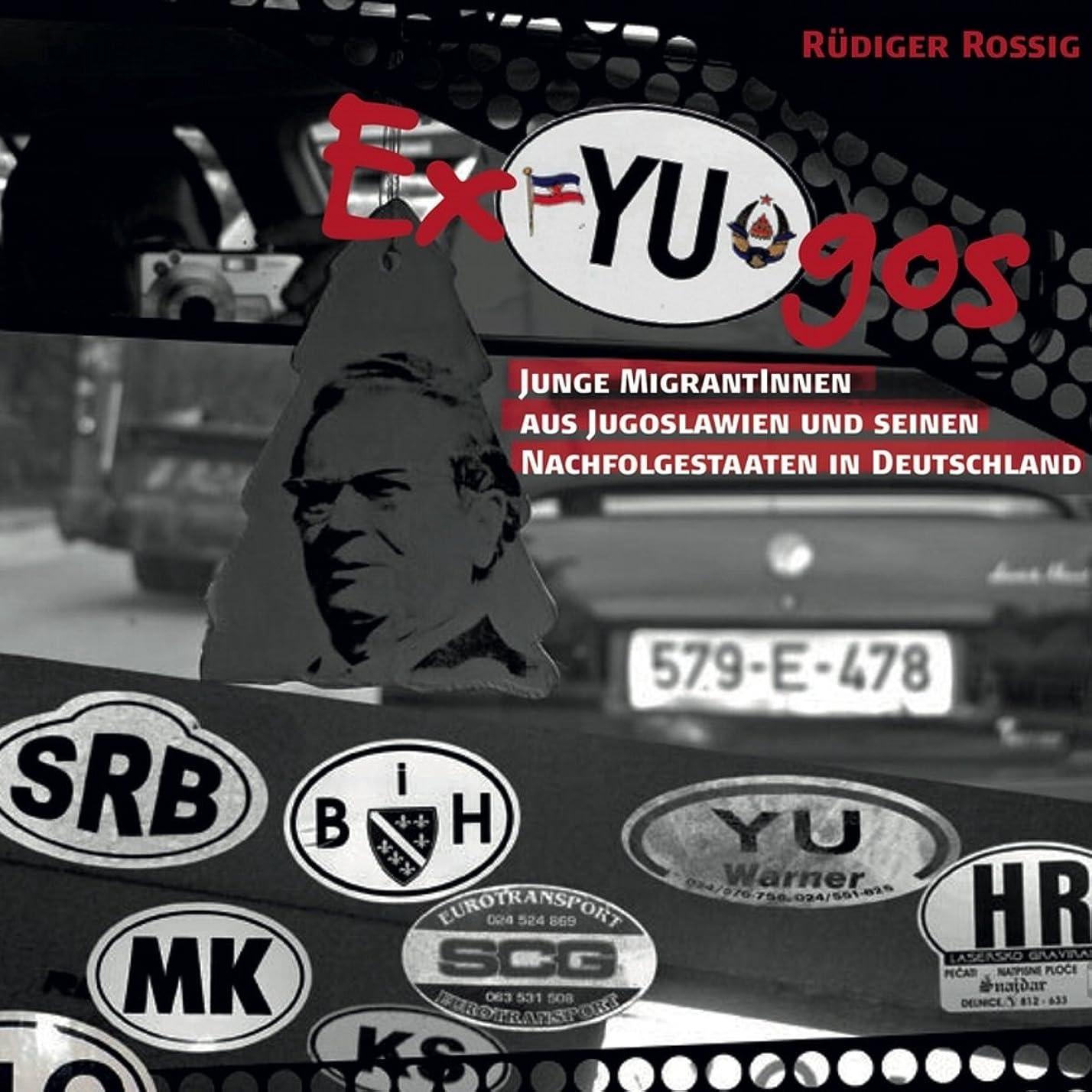 露出度の高い観察するコジオスコEx-Yugos: Junge MigrantInnen aus Jugoslawien und seinen Nachfolgestaaten in Deutschland (German Edition)