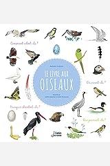 Le livre aux oiseaux: Comment volent-ils ? Que picorent-ils ? Où sont leurs nids ? Comment chantent-ils ? Tapa dura