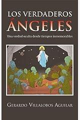 Los Verdaderos Ángeles: Una Verdad Oculta Desde Tiempos Inmemorables (Spanish Edition) Kindle Edition