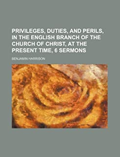 Privileges, Duties, and Perils, in the English Branch of the Church of Christ, at the Present Time, 6 Sermons