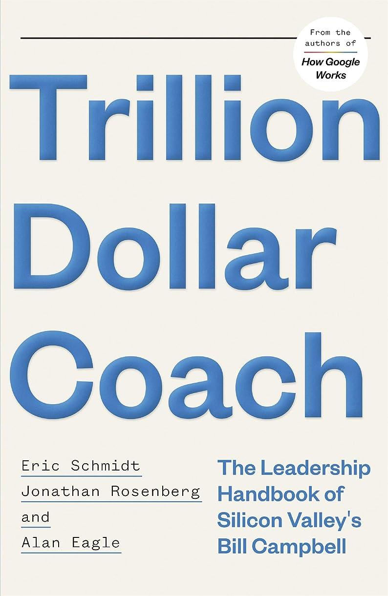 置き場姿を消す保存Trillion Dollar Coach: The Leadership Handbook of Silicon Valley's Bill Campbell (English Edition)