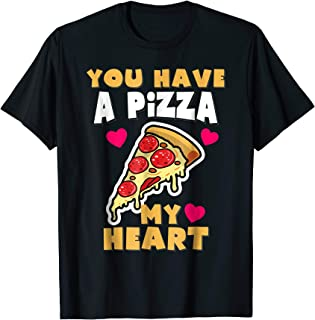 You Have A Pizza My Heart Funny Anniversary Pizza T-Shirt