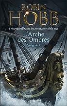 L'Arche des Ombres - L'Intégrale 1 (Tomes 1 à 3) - L'incomparable saga des Aventuriers de la mer: Le Vaisseau magique - Le...
