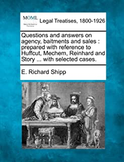 Questions and Answers on Agency, Baitments and Sales: Prepared with Reference to Huffcut, Mechem, Reinhard and Story ... w...