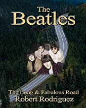 The Beatles: The Long and Fabulous Road: Beatles Biography: The British Invasion, Brian Epstein, Paul, George, Ringo and John Lennon Biography--Beatlemania, Sgt. Peppers (Beatles History) (Volume 1)