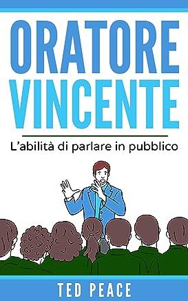 Oratore Vincente: Labilità di parlare in pubblico
