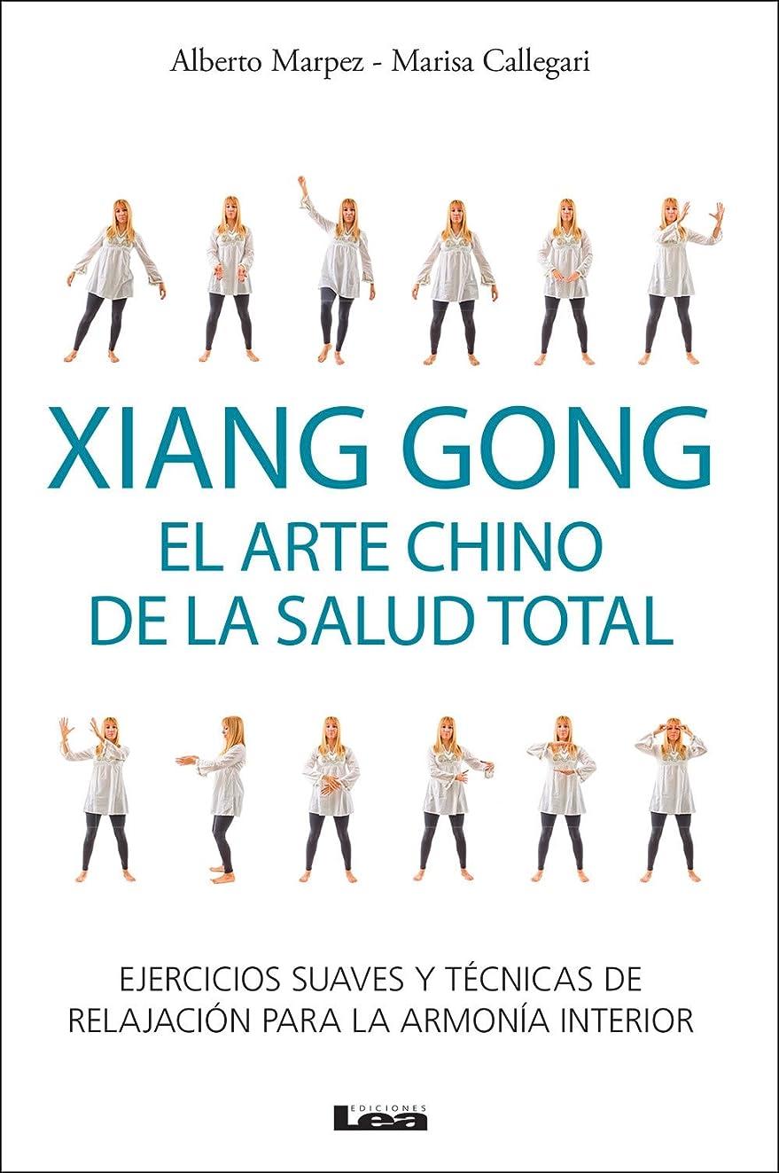 Xiang Gong, el arte chino de la salud total, ejercicios suaves y técnicas de relajación para la armonía interior. (Spanish Edition)