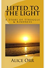 Lifted to the Light: A Story of Struggle and Kindness Kindle Edition