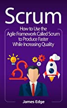 Scrum: How to Use the Agile Framework Called Scrum to Produce Faster While Increasing Quality (English Edition)