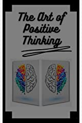 THE ART OF POSITIVE THINKING: Change your life, meet your goals and objectives! (INTRODUCTION TO POSITIVE THINKING Book 4) (English Edition) eBook Kindle