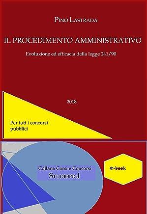 Il PROCEDIMENTO AMMINISTRATIVO: Evoluzione ed efficacia della legge 241/1990 (Collana Corsi e Concorsi)