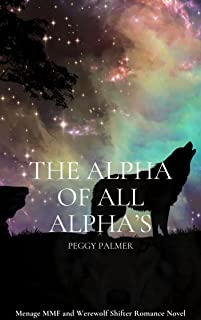 The Alpha of all Alpha's: Menage MMF and Werewolf Shifter Romance Novel