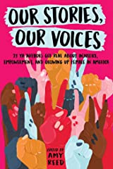 Our Stories, Our Voices: 21 YA Authors Get Real About Injustice, Empowerment, and Growing Up Female in America Kindle Edition
