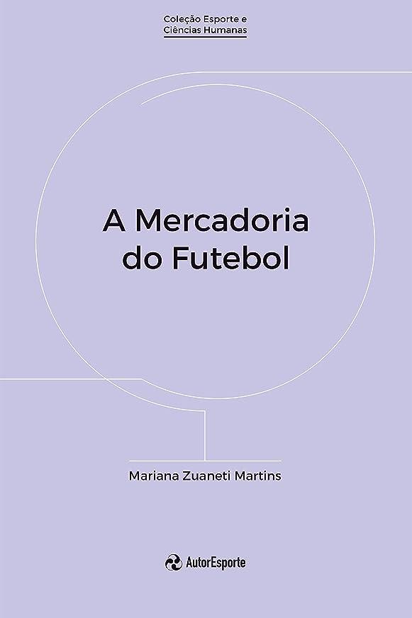 枯渇するテキスト恥A mercadoria do futebol (Portuguese Edition)