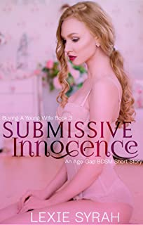 Submissive Innocence: An Age-Gap BDSM Short Story (Buying A Young Wife Book 3)