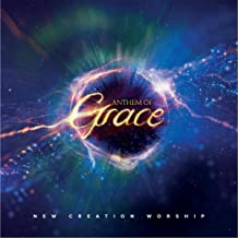 new creation worship anthem of grace songs