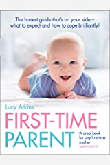 First-Time Parent: The honest guide to coping brilliantly and staying sane in your baby's first year Format Kindle