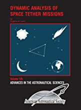 Dynamic Analysis of Space Tether Missions (Advances in the Astronautical Sciences, Volume 126)