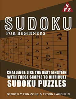 Sudoku For Beginners: Challenge Like The Next Einstein With These Simple To Difficult Sudoku Puzzles