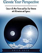 Elevate Your Perspective: Choose to Be More Positive and Raise Your Vibration with Affirmations and Hypnosis