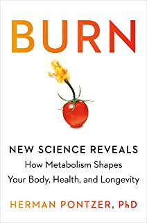 Burn: New Research Blows the Lid Off How We Really Burn Calories, Lose Weight, and Stay Healthy