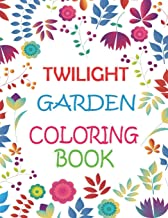 Twilight Garden Coloring Book: An Adults Coloring Books Flowers and Gardens- Depression, anxiety, Stress Relieving, Easy, ...