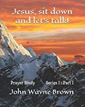 Jesus, sit down and let's talk!: The Haven Church's Prayer Study Series I (Prayer Series)
