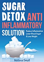 Sugar Detox: Anti-Inflammatory Solution For Lower blood sugar,reversing Insulin Resistance,& Weight Loss (sugar addiction,overcome cravings,diabetes diet,Anti ... cookbook ,insulin resistance)
