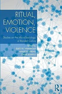 Ritual, Emotion, Violence: Studies on the Micro-Sociology of Randall Collins
