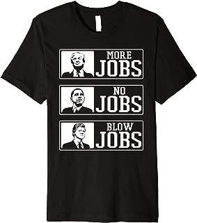 Donald Trump More Jobs Obama No Jobs Bill Clinton Blow Jobs Premium T-Shirt