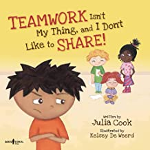 TEAMWORK Isn't My Thing, and I Don't Like to SHARE! (BEST ME I Can Be! Book 4)