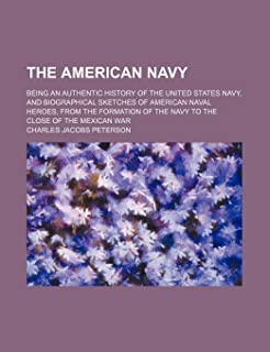 The American Navy; Being an Authentic History of the United States Navy, and Biographical Sketches of American Naval Heroe...