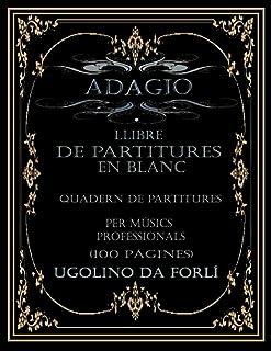 ADAGIO LLIBRE DE PARTITURES EN BLANC: QUADERN DE PARTITURES PER MÚSICS PROFESSIONALS (100 PÀGINES)