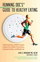 Running Doc's Guide to Healthy Eating: The Revolutionary 4-Week Program to Boost Your Athletic Performance, Everyday Activ...