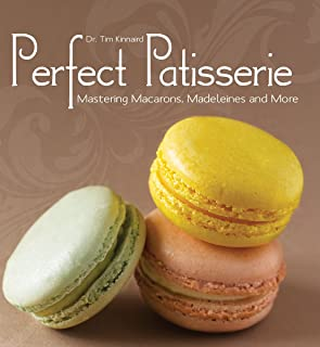 Perfect Patisserie: Mastering Macarons, Madeleines and More