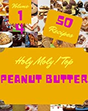 Holy Moly! Top 50 Peanut Butter Recipes Volume 14: Let's Get Started with The Best Peanut Butter Cookbook! (English Edition)