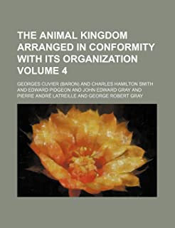 The Animal Kingdom Arranged in Conformity with Its Organization Volume 4