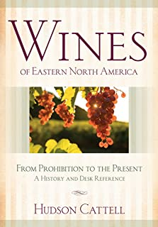 Wines of Eastern North America: From Prohibition to the Present―A History and Desk Reference