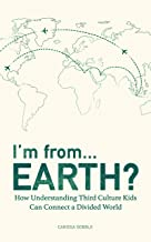 I'm from...Earth?: How Understanding Third Culture Kids Can Connect a Divided World (English Edition)