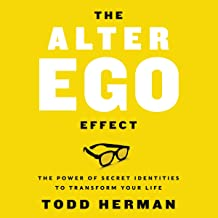 The Alter Ego Effect: Defeat the Enemy, Unlock Your Heroic Self, and Start Kicking Ass Book PDF