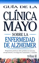 Mayo Clinic Alzheimer (Spanish Ed): Guia de la Clinica Mayo Sobre la Enfermedad de Alzheimer