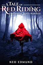 A Tale of Red Riding: Rise of the Alpha Huntress (The Alpha Huntress Chronicles)