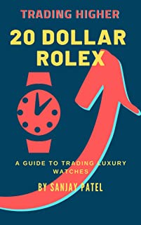 Trading Higher: 20 Dollar Rolex: A Guide to Trading Luxury Watches