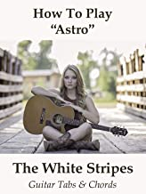 """How To Play""""Astro"""" By The White Stripes - Guitar Tabs & Chords"""